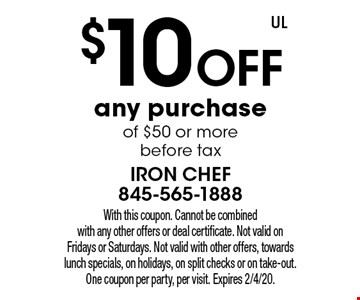 $10 off any purchase of $50 or more before tax. With this coupon. Cannot be combined with any other offers or deal certificate. Not valid on Fridays or Saturdays. Not valid with other offers, towards lunch specials, on holidays, on split checks or on take-out. One coupon per party, per visit. Expires 2/4/20.