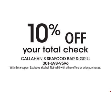 10% off your total check. With this coupon. Excludes alcohol. Not valid with other offers or prior purchases.