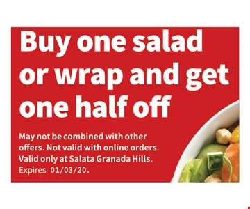 Buy One Salad Or Wrap And Get One Half Off. May not be combined with other offers. Not valid with online orders. Valid only at Salata Granada Hills.