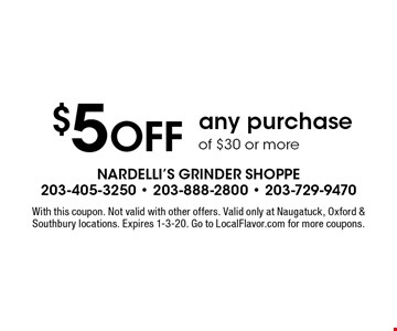 $5 OFF any purchase of $30 or more. With this coupon. Not valid with other offers. Valid only at Naugatuck, Oxford & Southbury locations. Expires 1-3-20. Go to LocalFlavor.com for more coupons.