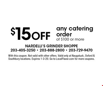 $15 OFF any catering order of $100 or more. With this coupon. Not valid with other offers. Valid only at Naugatuck, Oxford & Southbury locations. Expires 1-3-20. Go to LocalFlavor.com for more coupons.