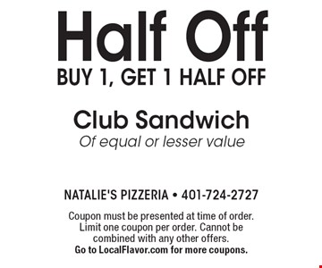 Half Off buy 1, get 1 half off Club Sandwich Of equal or lesser value. Coupon must be presented at time of order. Limit one coupon per order. Cannot be combined with any other offers. Go to LocalFlavor.com for more coupons.