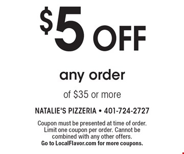$5 off any order of $35 or more. Coupon must be presented at time of order. Limit one coupon per order. Cannot be combined with any other offers. Go to LocalFlavor.com for more coupons.