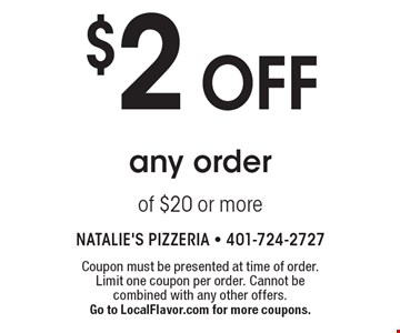 $2 off any order of $20 or more. Coupon must be presented at time of order. Limit one coupon per order. Cannot be combined with any other offers. Go to LocalFlavor.com for more coupons.