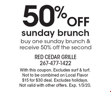 50% off sunday brunch. Buy one sunday brunch & receive 50% off the second. With this coupon. Excludes surf & turf.Not to be combined on Local Flavor $15 for $30 deal. Excludes holidays. Not valid with other offers. Exp. 1/3/20.