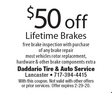 $50 off Lifetime Brakes. Free brake inspection with purchase of any brake repair. Most vehicles rotor replacement, hardware & other brake components extra. With this coupon. Not valid with other offers or prior services. Offer expires 2-29-20.