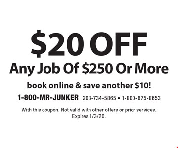 $20 off Any Job Of $250 Or More book online & save another $10!. With this coupon. Not valid with other offers or prior services. Expires 1/3/20.