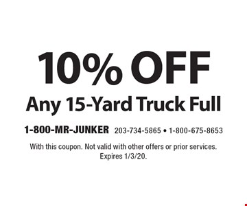 10% off Any 15-Yard Truck Full. With this coupon. Not valid with other offers or prior services. Expires 1/3/20.
