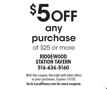 $5 OFF any purchase of $25 or more. With this coupon. Not valid with other offers or prior purchases. Expires 1/3/20. Go to LocalFlavor.com for more coupons.