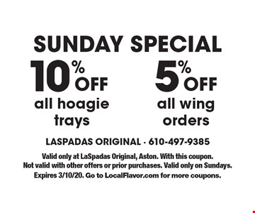 SUNDAY SPECIAL Off 5% all wing orders. Off 10% all hoagie trays. Valid only at LaSpadas Original, Aston. With this coupon. Not valid with other offers or prior purchases. Valid only on Sundays.Expires 3/10/20. Go to LocalFlavor.com for more coupons.