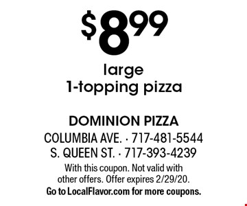 $8.99 large1-topping pizza. With this coupon. Not valid with 