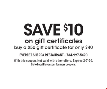 SAVE $10 on gift certificates. Buy a $50 gift certificate for only $40. With this coupon. Not valid with other offers. Expires 2-7-20. Go to LocalFlavor.com for more coupons.