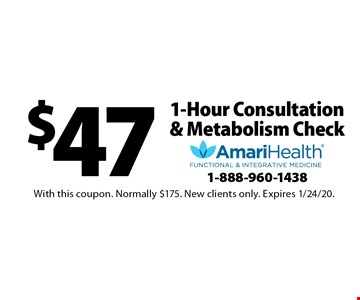 $47 1-Hour Consultation & Metabolism Check. With this coupon. Normally $175. New clients only. Expires 1/24/20.