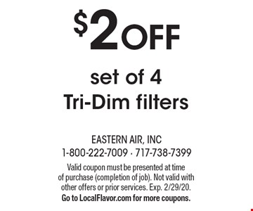 $2 OFF set of 4 Tri-Dim filters. Valid coupon must be presented at time of purchase (completion of job). Not valid with other offers or prior services. Exp. 2/29/20. Go to LocalFlavor.com for more coupons.