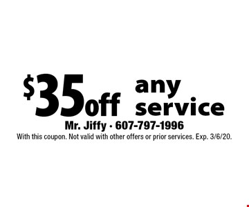 $35 off any service. With this coupon. Not valid with other offers or prior services. Exp. 3/6/20.