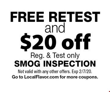 FREE RETEST and $20 off SMOG INSPECTION Reg. & Test only. Not valid with any other offers. Exp 2/7/20. Go to LocalFlavor.com for more coupons.
