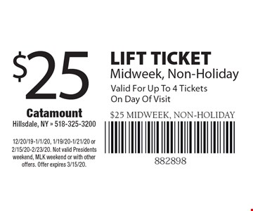 $25 LIFT TICKET Midweek, Non-Holiday. Valid For Up To 4 Tickets 