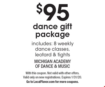 $95 dance gift package. Includes: 8 weekly dance classes, leotard & tights. With this coupon. Not valid with other offers. Valid only on new registrations. Expires 1/31/20. Go to LocalFlavor.com for more coupons.