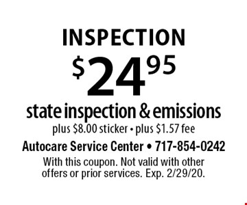 $24.95 state inspection & emissions plus $8.00 sticker. Plus $1.57 fee. With this coupon. Not valid with other offers or prior services. Exp. 2/29/20.