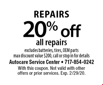 20% off all repairs. Excludes batteries, tires, OEM parts. Max discount value $200, call or stop in for details. With this coupon. Not valid with other offers or prior services. Exp. 2/29/20.