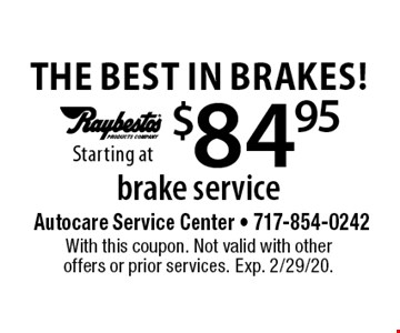 Brake service starting at $84.95. With this coupon. Not valid with other offers or prior services. Exp. 2/29/20.