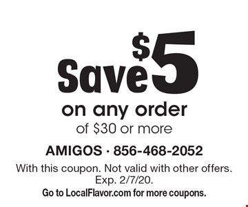 Save $5 on any order of $30 or more. With this coupon. Not valid with other offers. Exp. 2/7/20. Go to LocalFlavor.com for more coupons.