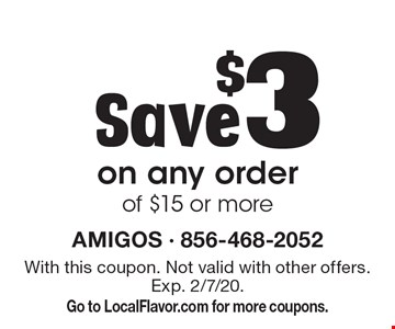 Save $3 on any order of $15 or more. With this coupon. Not valid with other offers. Exp. 2/7/20. Go to LocalFlavor.com for more coupons.