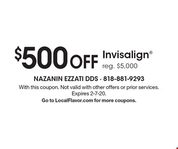 $500 OFF Invisalign. Reg. $5,000. With this coupon. Not valid with other offers or prior services. Expires 2-7-20. Go to LocalFlavor.com for more coupons.