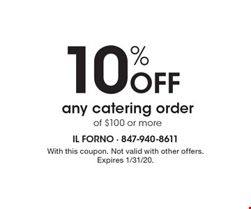 10% Off any catering order of $100 or more. With this coupon. Not valid with other offers.Expires 1/31/20.