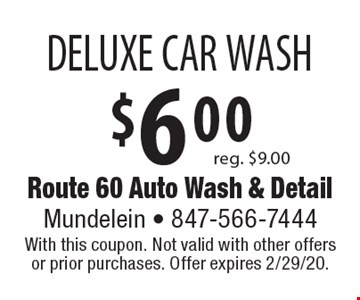 $6.00 DELUXE CAR WASH reg. $9.00. With this coupon. Not valid with other offers or prior purchases. Offer expires 2/29/20.