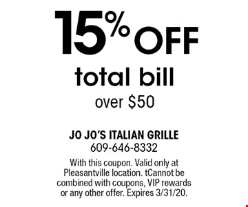 15% Off total bill over $50. With this coupon. Valid only at Pleasantville location. Cannot becombined with coupons, VIP rewards or any other offer. Expires 3/31/20.
