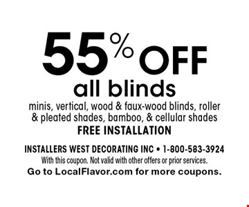 55% off all blindsminis, vertical, wood & faux-wood blinds, roller & pleated shades, bamboo, & cellular shadesfree installation. With this coupon. Not valid with other offers or prior services.Go to LocalFlavor.com for more coupons.