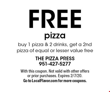 FREE pizza buy 1 pizza & 2 drinks, get a 2nd pizza of equal or lesser value free. With this coupon. Not valid with other offers or prior purchases. Expires 2/7/20.Go to LocalFlavor.com for more coupons.