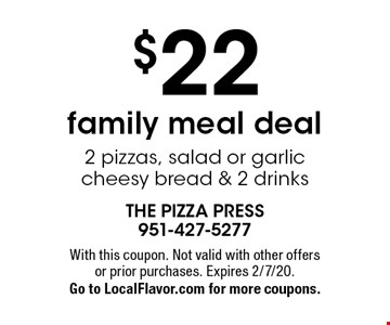 $22 family meal deal 2 pizzas, salad or garlic cheesy bread & 2 drinks. With this coupon. Not valid with other offers or prior purchases. Expires 2/7/20.Go to LocalFlavor.com for more coupons.