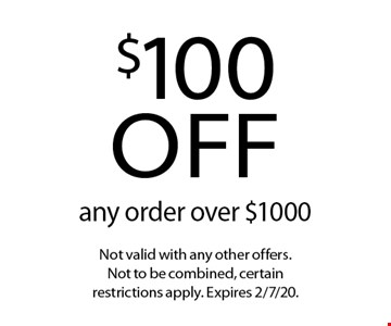 $100 off any order over $1000. Not valid with any other offers. Not to be combined, certain restrictions apply. Expires 2/7/20.