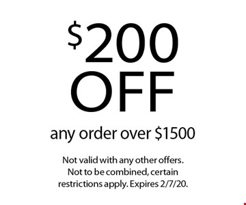 $200 off any order over $1500. Not valid with any other offers. Not to be combined, certain restrictions apply. Expires 2/7/20.