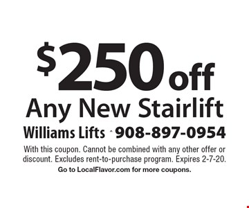 $250 off Any New Stairlift. With this coupon. Cannot be combined with any other offer or discount. Excludes rent-to-purchase program. Expires 2-7-20. Go to LocalFlavor.com for more coupons.