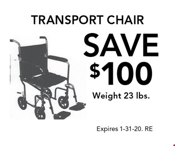 Save $100 Weight 23 lbs. transport chair. Expires 1-31-20. RE