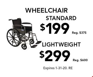Wheelchair. $199, Reg. $375, standard. $299, Reg. $600, lightweight. Expires 1-31-20. RE