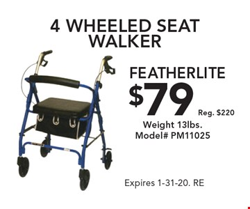 4 wheeled seat walker, featherlite $79. Reg. $220. Weight 13lbs. Model# PM11025. Expires 1-31-20. RE