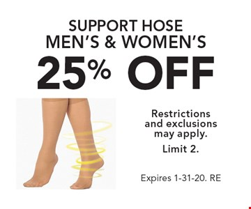25% OFF support hose men's & women's. Restrictions and exclusions may apply. Limit 2. Expires 1-31-20. RE