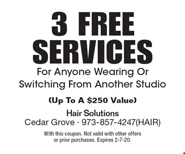 3 FREE SERVICES For Anyone Wearing Or Switching From Another Studio(Up To A $250 Value). With this coupon. Not valid with other offers or prior purchases. Expires 2-7-20.