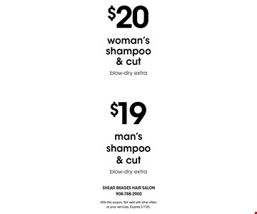 $20 woman's shampoo & cut blow-dry extra. $19 man's shampoo & cut blow-dry extra. With this coupon. Not valid with other offers or prior services. Expires 2/7/20.