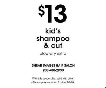 $13 kid's shampoo & cut blow-dry extra. With this coupon. Not valid with other offers or prior services. Expires 2/7/20.
