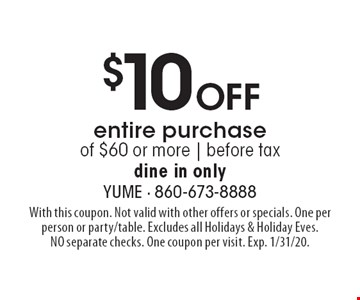 $10 Off entire purchase of $60 or more | before tax dine in only. With this coupon. Not valid with other offers or specials. One per person or party/table. Excludes all Holidays & Holiday Eves. NO separate checks. One coupon per visit. Exp. 1/31/20.