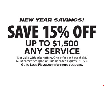 NEW YEAR savings! SAVE 15% OFF UP TO $1,500 ANY SERVICE. Not valid with other offers. One offer per household.Must present coupon at time of order. Expires 1/31/20.Go to LocalFlavor.com for more coupons.