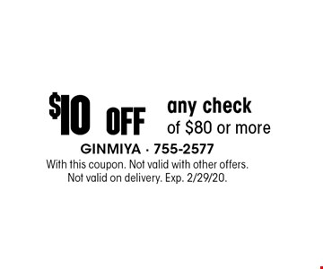 $10 Off any check of $80 or more. With this coupon. Not valid with other offers. Not valid on delivery. Exp. 2/29/20.