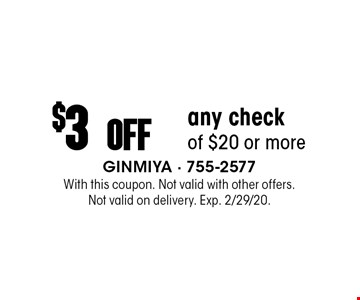 $3 Off any check of $20 or more. With this coupon. Not valid with other offers. Not valid on delivery. Exp. 2/29/20.