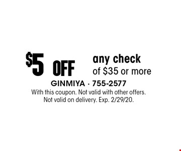 $5 Off any check of $35 or more. With this coupon. Not valid with other offers. Not valid on delivery. Exp. 2/29/20.
