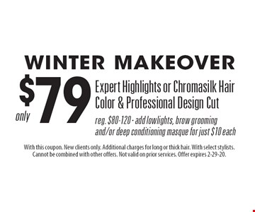 Winter Makeover. $79 Expert Highlights or Chromasilk Hair Color & Professional Design Cut. Reg. $80-120 · add lowlights, brow grooming and/or deep conditioning masque for just $10 each. With this coupon. New clients only. Additional charges for long or thick hair. With select stylists. Cannot be combined with other offers. Not valid on prior services. Offer expires 2-29-20.